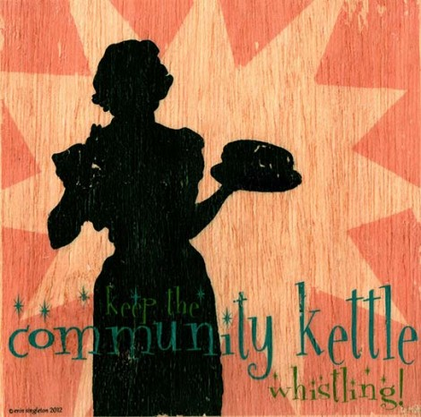 Keep the Community Kettle Whistling